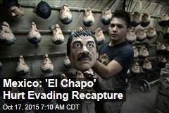 Mexico: 'El Chapo' Hurt Evading Recapture