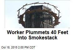 Worker Plummets 40 Feet Into Smokestack