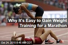 Why It's Easy to Gain Weight Training for a Marathon