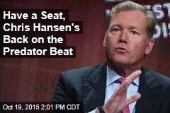 Have a Seat, Chris Hansen's Back on the Predator Beat