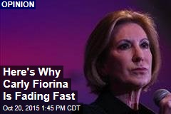 Here's Why Carly Fiorina Is Fading Fast, in the Polls