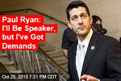 Paul Ryan: I'll Be Speaker, but I've Got Demands