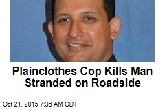 Plainclothes Cop Kills Man Stranded on Roadside