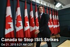 Canada to Stop ISIS Strikes
