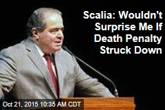 Scalia: Wouldn't Surprise Me If Death Penalty Struck Down