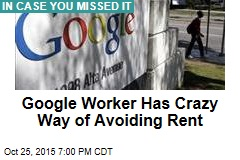 Google Worker Has Crazy Way of Avoiding Rent