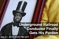 Underground Railroad Conductor Finally Gets His Pardon