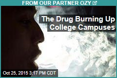 The Drug Burning Up College Campuses