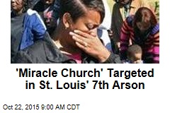 'Miracle Church' Targeted in St. Louis' 7th Arson