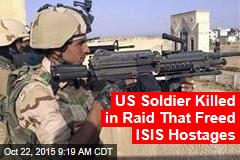 US Soldier Killed in Raid That Freed ISIS Hostages