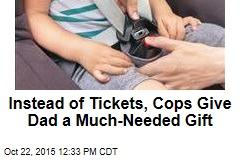 Instead of Tickets, Cops Give Dad a Much-Needed Gift