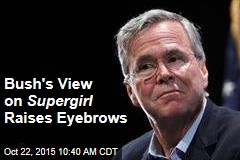 Bush's View on Supergirl Raises Eyebrows