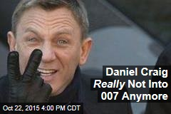 Daniel Craig Really Not Into 007 Anymore