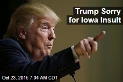 Trump Sorry for Iowa Insult