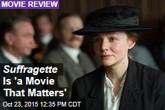 Suffragette Is 'a Movie That Matters'