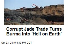Corrupt Jade Trade Turns Burma Into 'Hell on Earth'