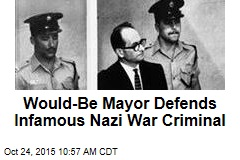 Would-Be Mayor Defends Infamous Nazi War Criminal