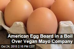 American Egg Board in a Boil Over Vegan Mayo Company