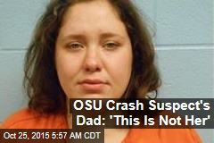 OSU Crash Suspect's Dad: 'This Is Not Her'