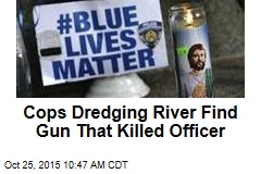 Cops Dredging River Find Gun That Killed Officer
