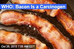 WHO: Bacon Is a Carcinogen