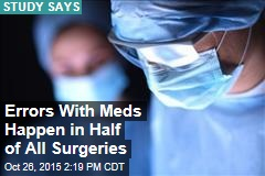 Errors With Meds Happen in Half of All Surgeries