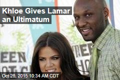 Khloe Gives Lamar an Ultimatum