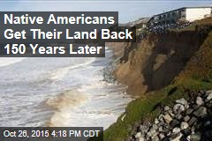 Native Americans Get Their Land Back 150 Years Later
