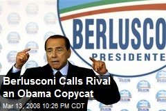 Berlusconi Calls Rival an Obama Copycat