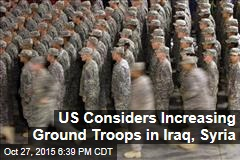 US Considers Increasing Ground Troops in Iraq, Syria