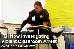 FBI Now Investigating Violent Classroom Arrest