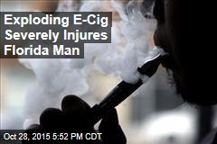 Exploding E-Cig Severely Injures Florida Man