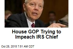 House GOP Trying to Impeach IRS Chief