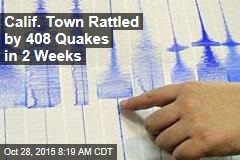Calif. Town Rattled by 408 Quakes in 2 Weeks