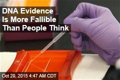DNA Evidence Is More Fallible Than People Think