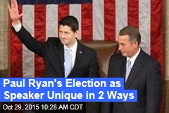 Paul Ryan's Election as Speaker Unique in 2 Ways