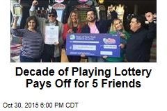 Decade of Playing Lottery Pays Off for 5 Friends
