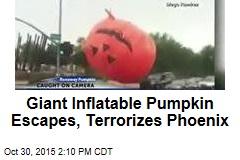 Giant Inflatable Pumpkin Escapes, Terrorizes Phoenix