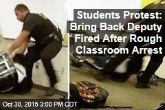Students Protest: Bring Back Deputy Fired After Rough Classroom Arrest