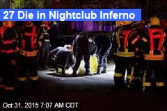 27 Die in Nightclub Inferno