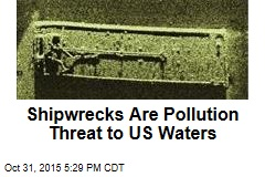 Shipwrecks Are Pollution Threat to US Waters