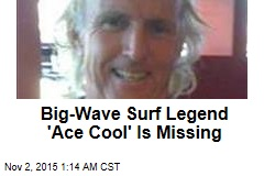 Big-Wave Surf Legend 'Ace Cool' Is Missing