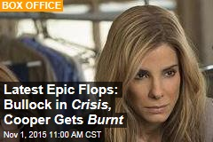 Latest Epic Flops: Bullock in Crisis, Cooper Gets Burnt