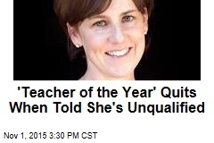 'Teacher of the Year' Quits When Told She's Unqualified