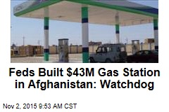 Feds Built $43M Gas Station in Afghanistan: Watchdog