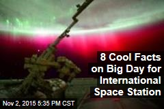 8 Cool Facts on Big Day for International Space Station
