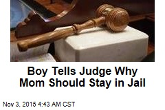 Boy Tells Judge Why Mom Should Stay in Jail