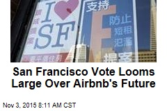 San Francisco Vote Looms Large Over Airbnb's Future