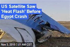 US Satellite Saw 'Heat Flash' Before Egypt Crash
