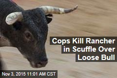 Cops Kill Rancher in Scuffle Over Loose Bull